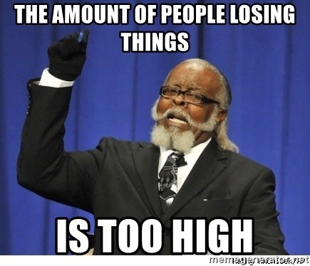 Too high - The amount of people losing things is too high