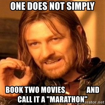 "One Does Not Simply - ONE DOES NOT SIMPLY BOOK TWO MOVIES               AND CALL IT A ""MARATHON"""