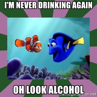 finding nemo - I'm Never Drinking again oh look alcohol