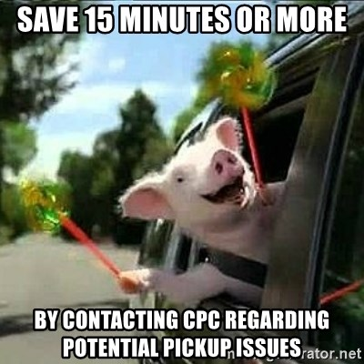 geico pig - Save 15 minutes or more by contacting CPC regarding Potential Pickup Issues