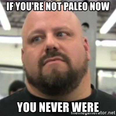 Do You Even Lift Guy - If you're not paleo now you never were