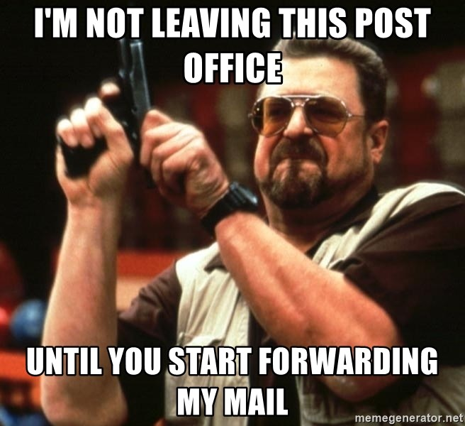 Big Lebowski - i'm not leaving this post office until you start forwarding my mail