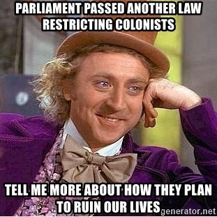 Willy Wonka - Parliament passed another law restricting colonists tell me more about how they plan to ruin our lives
