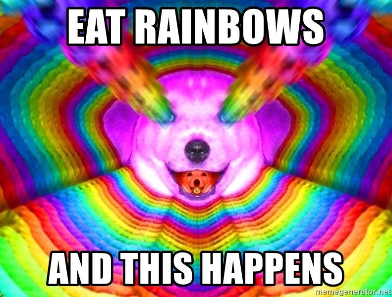 Final Advice Dog - eat rainbows and this happens