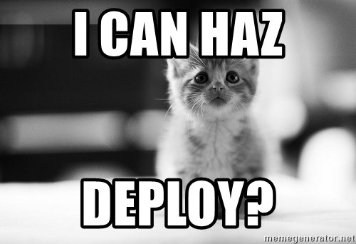 I can haz results nao? - i can haz Deploy?