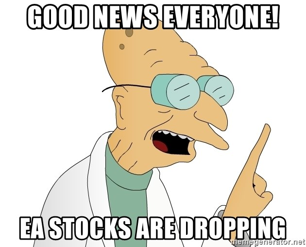 Good News Everyone - GOOD NEWS EVERYONE! EA STOCKS ARE DROPPING