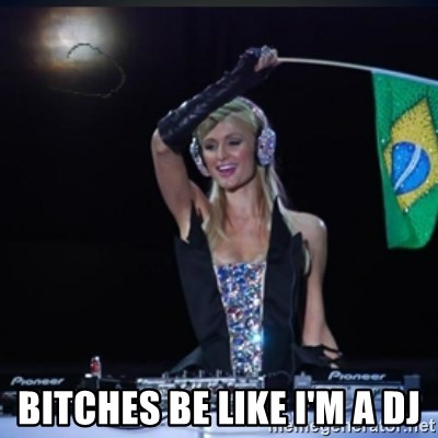 paris hilton dj -  BITCHES BE LIKE I'M A DJ