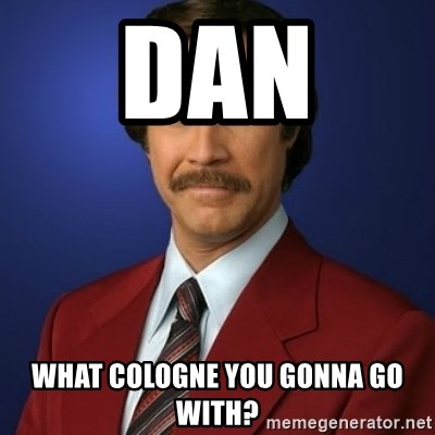 Anchorman Birthday - DAN  WHAT COLOGNE YOU GONNA GO WITH?