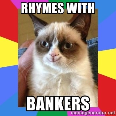 Grumpy Cat Smiling - Rhymes with Bankers