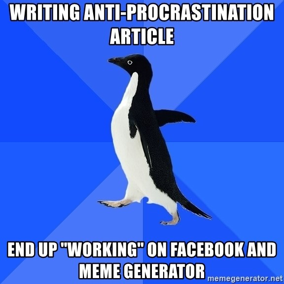 """Socially Awkward Penguin - WRITING ANTI-PROCRASTINATION ARTICLE END UP """"WORKING"""" ON FACEBOOK AND MEME GENERATOR"""