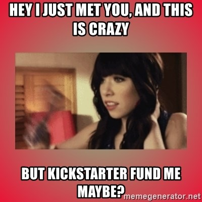 Call Me Maybe Girl - Hey I just met you, and this is crazy But Kickstarter fund me maybe?