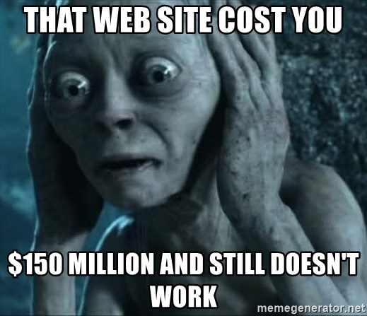 gollum(5) - that web site cost you $150 million and still doesn't work