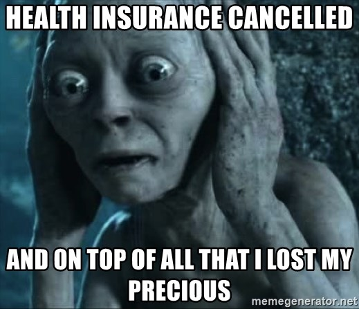 gollum(5) - health insurance cancelled and on top of all that I lost my precious