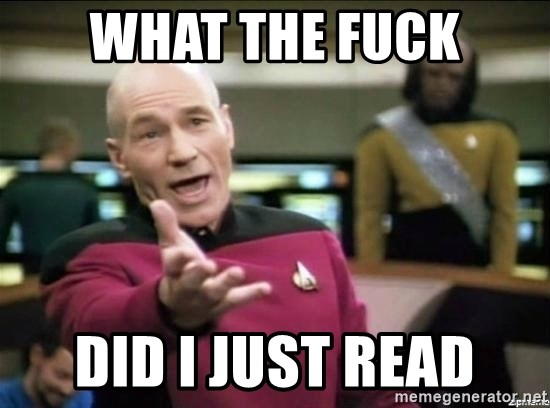 Picard why the fuck - what the fuck did i just read