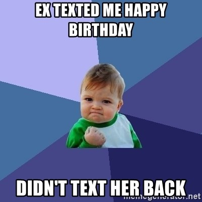 Success Kid - Ex texted me happy birthday Didn't text her back