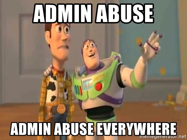 ADMIN ABUSE ADMIN ABUSE EVERYWHERE - X, X Everywhere | Meme Generator