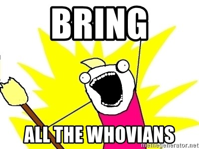 X ALL THE THINGS - Bring ALL the whovians