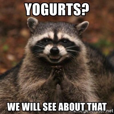 evil raccoon - Yogurts? We will see about that