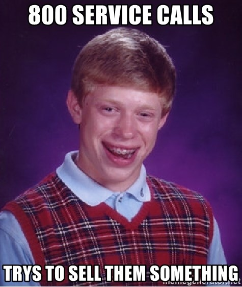 Bad Luck Brian - 800 service calls trys to sell them something