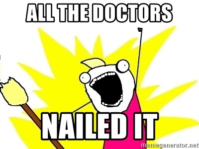 X ALL THE THINGS - ALL THE DOCTORS NAILED IT