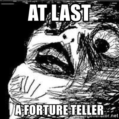 Omg Rage Guy - AT LAST A FORTURE TELLER