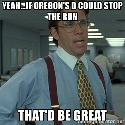 Office Space Boss - Yeah...If Oregon's D could stop the run That'd be great