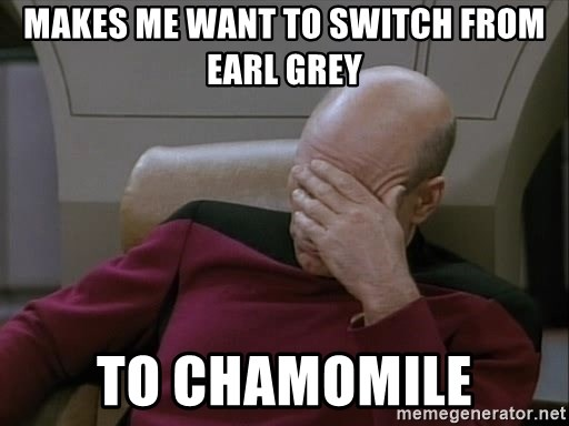 Picardfacepalm - makes me want to switch from earl grey to chamomile