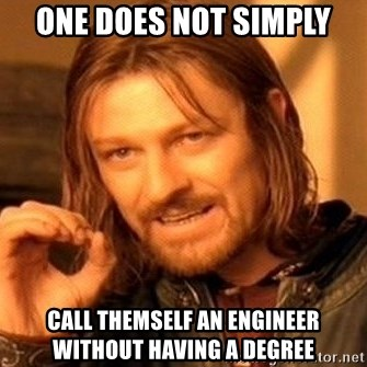 One Does Not Simply - one does not simply call themself an engineer without having a degree