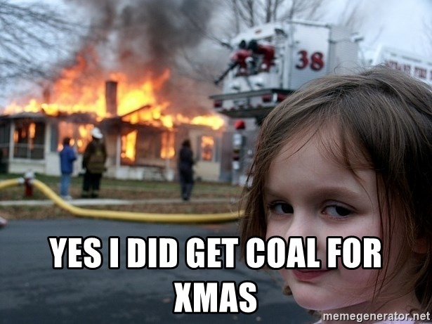 Disaster Girl -  yes i did get coal for xmas