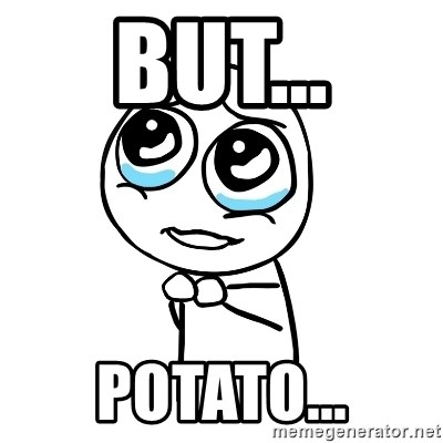 pleaseguy  - But... Potato...