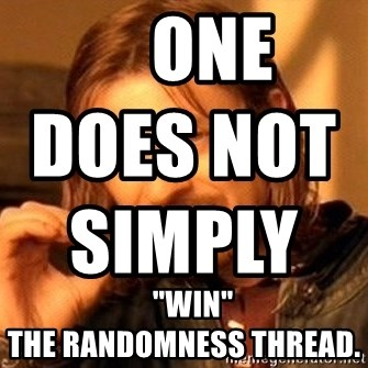 """One Does Not Simply -     one does not simply                                                             """"Win""""                                        the randomness thread."""