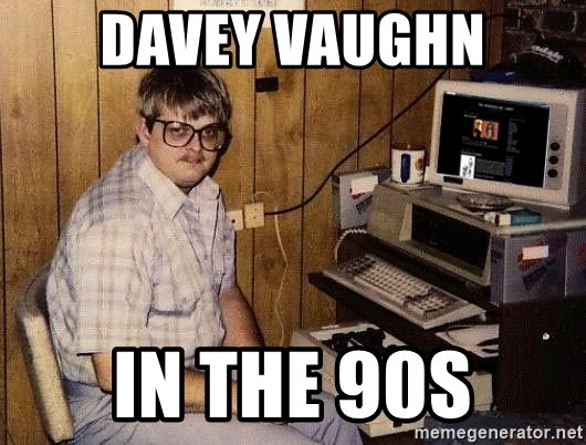 Nerd - Davey vaughn in the 90s