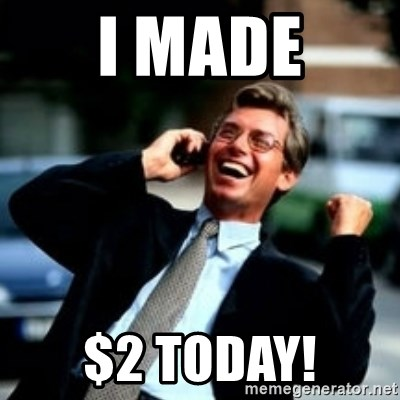 HaHa! Business! Guy! - i made $2 today!