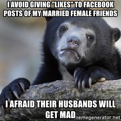 """Confession Bear - I avoid giving """"likes"""" to facebook posts of my married female friends i afraid their husbands will get mad"""