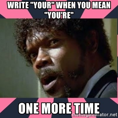 """samuel l jackson, pulp fiction - Write """"your"""" when you mean """"you're"""" one more time"""