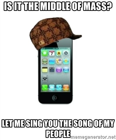 Scumbag iPhone 4 - is it the middle of mass? Let me sing you the song of my people