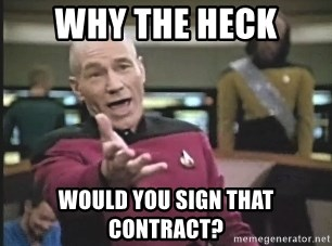 Captain Picard - Why the heck would you sign that contract?