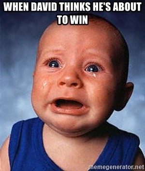 Crying Baby - When David thinks he's about to win