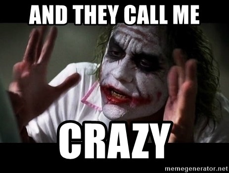 and they call me crazy and they call me crazy joker mind loss meme generator