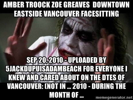 joker mind loss - AMBER TROOCK ZOE GREAVES  downtown eastside vancouver facesitting Sep 20, 2010 - Uploaded by 5jackdupuisadambeach For everyone I knew and cared about on the DTES of Vancouver: (not in ... 2010 - During the month of ...