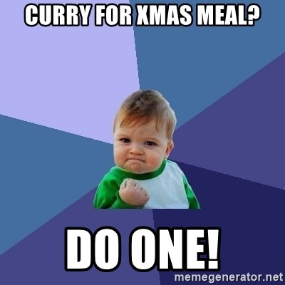 Success Kid - CURRY FOR XMAS MEAL? DO ONE!