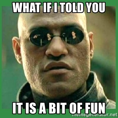 Matrix Morpheus - what if i told you it is a bit of fun
