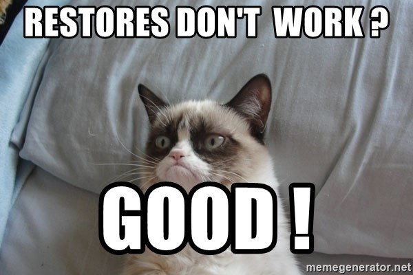Grumpy cat 5 - Restores don't  work ? Good !