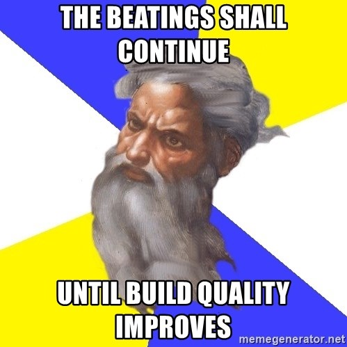 Advice God - The beatings shall continue Until build quality improves