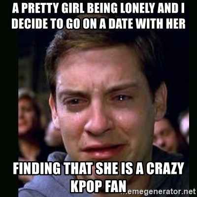 crying peter parker - A PRETTY GIRL BEING LONELY AND I DECIDE TO GO ON A DATE WITH HER FINDING THAT SHE IS A CRAZY KPOP FAN