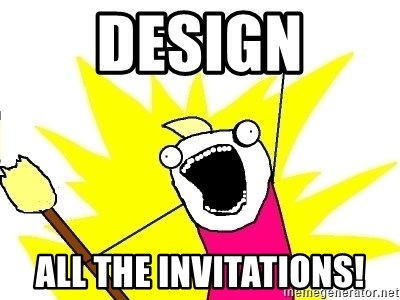 X ALL THE THINGS - DESIGN ALL THE INVITATIONS!