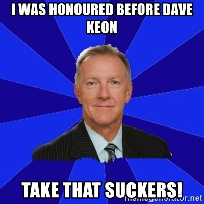Ron Wilson/Leafs Memes - I was honoured before dave keon take that suckers!