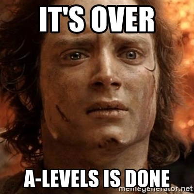 frodo it's over - it's over  a-levels is done