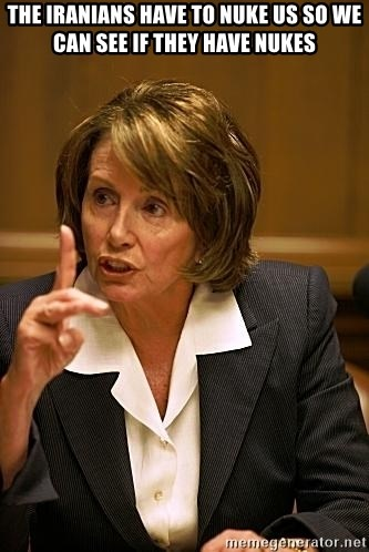 nancy pelosi - The iranians have to nuke us so we can see if they have nukes