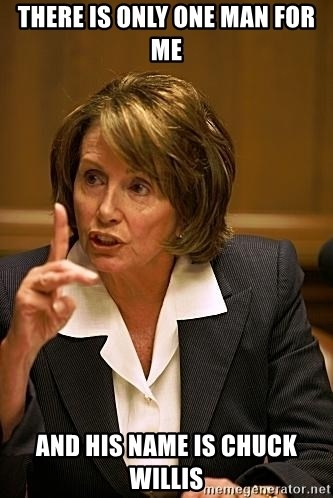 nancy pelosi - There is only one man for me and his name is chuck willis